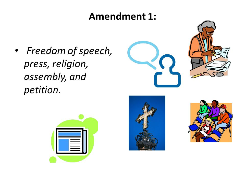 Freedom of speech, press, religion, assembly, and petition.