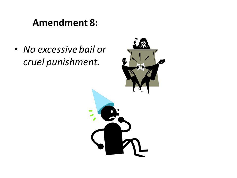 No excessive bail or cruel punishment.