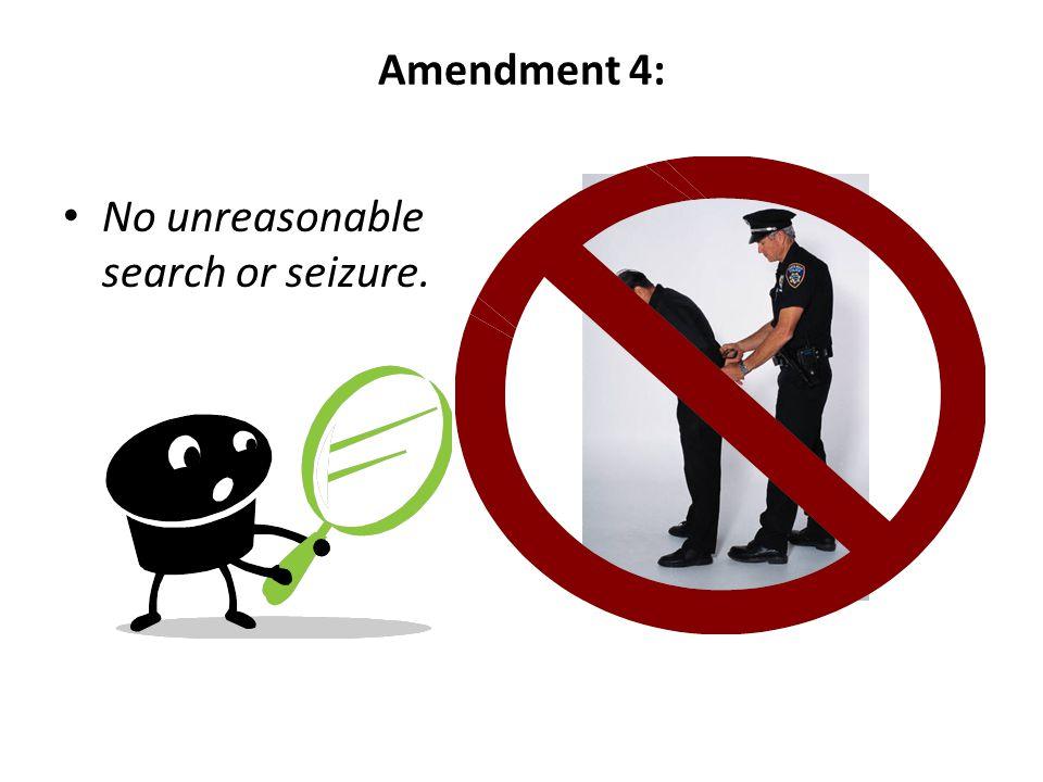 No unreasonable search or seizure.