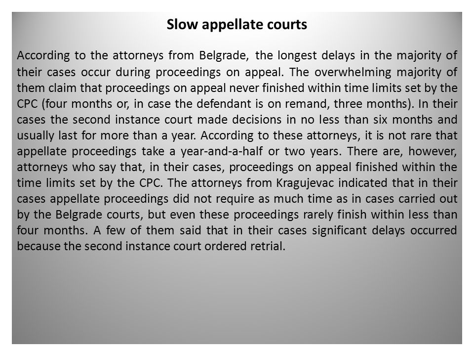 Slow appellate courts According to the attorneys from Belgrade, the longest delays in the majority of their cases occur during proceedings on appeal.