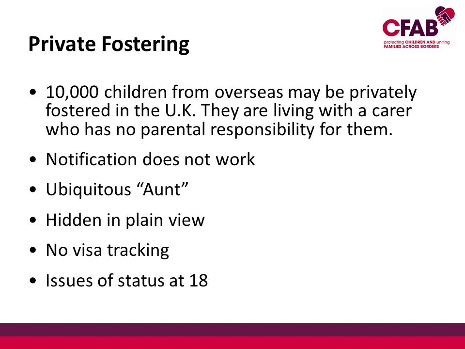 Private Fostering 10,000 children from overseas may be privately fostered in the U.K.