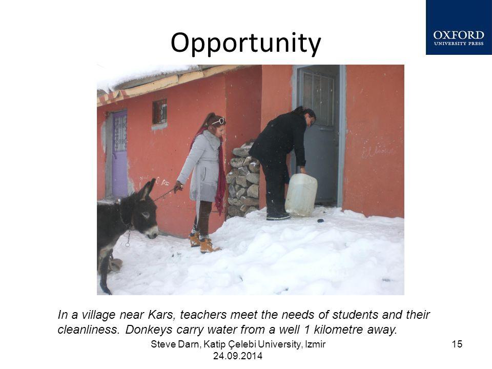 Opportunity Steve Darn, Katip Çelebi University, Izmir 24.09.2014 15 In a village near Kars, teachers meet the needs of students and their cleanliness.