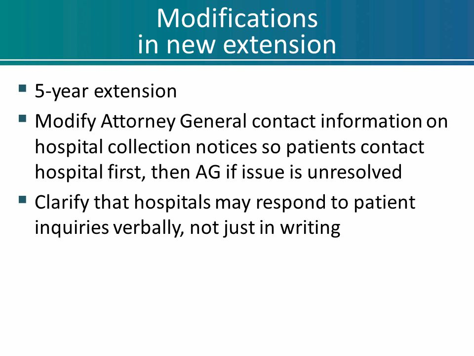 Modifications in new extension  5-year extension  Modify Attorney General contact information on hospital collection notices so patients contact hos