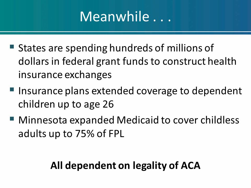 Meanwhile...  States are spending hundreds of millions of dollars in federal grant funds to construct health insurance exchanges  Insurance plans ex