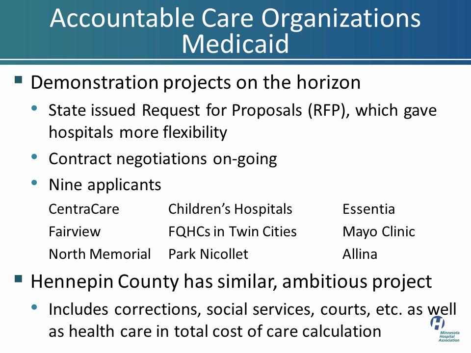 Accountable Care Organizations Medicaid  Demonstration projects on the horizon State issued Request for Proposals (RFP), which gave hospitals more fl
