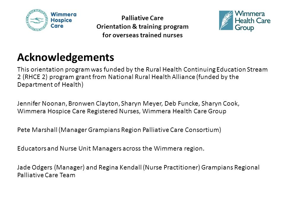 Palliative Care Orientation & training program for overseas trained nurses Evaluation (continued) All participants rated the training as effective, with most ratings being extremely effective or highly effective: ItemRating of extremely or highly effective 'Quality and information in the self-directed learning package' 78% 'Relevance of the program to your workplace' 91% 'Usefulness of the course'83%
