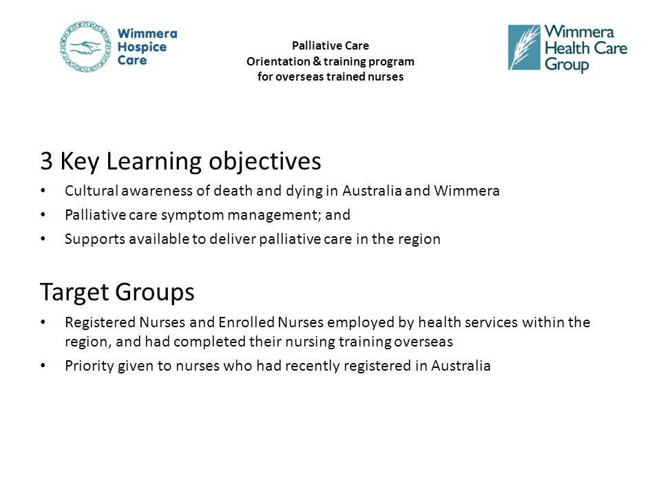 Palliative Care Orientation & training program for overseas trained nurses The Program Two Elements: 1.
