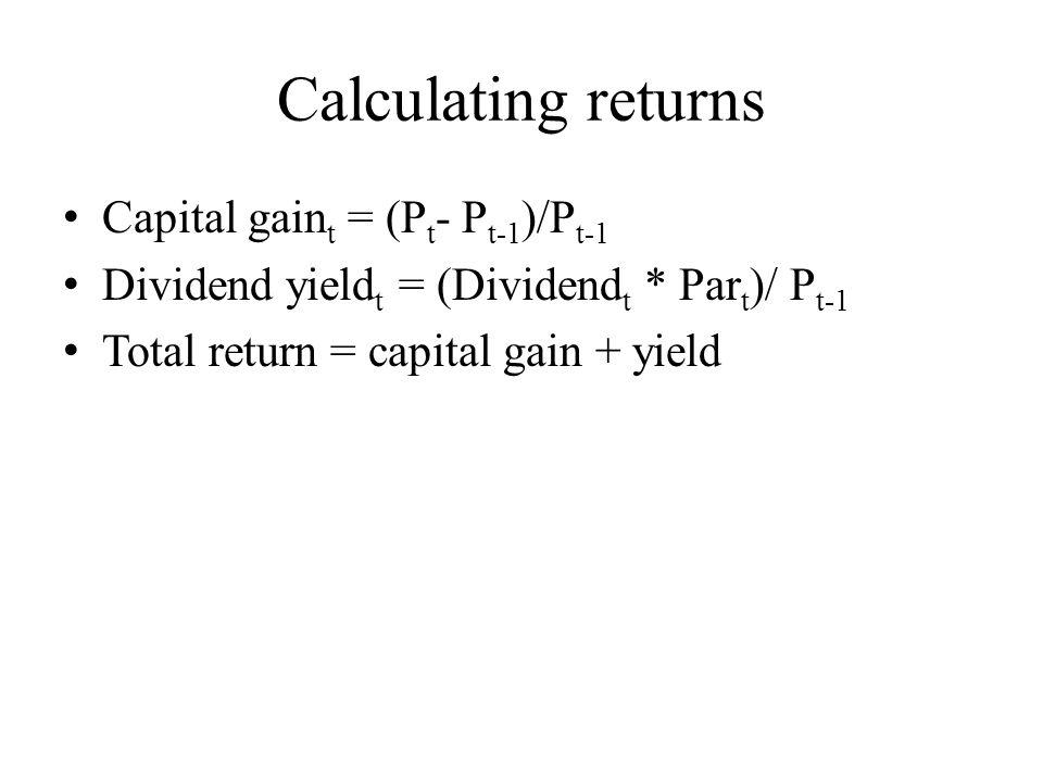 Calculating returns Capital gain t = (P t - P t-1 )/P t-1 Dividend yield t = (Dividend t * Par t )/ P t-1 Total return = capital gain + yield