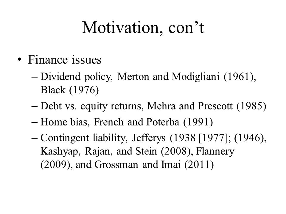 Motivation, con't Finance issues – Dividend policy, Merton and Modigliani (1961), Black (1976) – Debt vs.