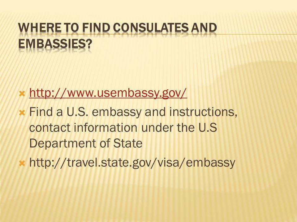  http://www.usembassy.gov/ http://www.usembassy.gov/  Find a U.S.