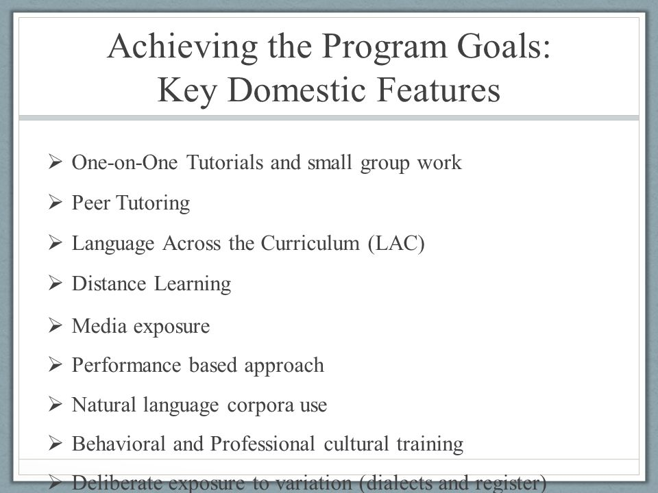 Achieving the Program Goals: Key Domestic Features  One-on-One Tutorials and small group work  Peer Tutoring  Language Across the Curriculum (LAC)