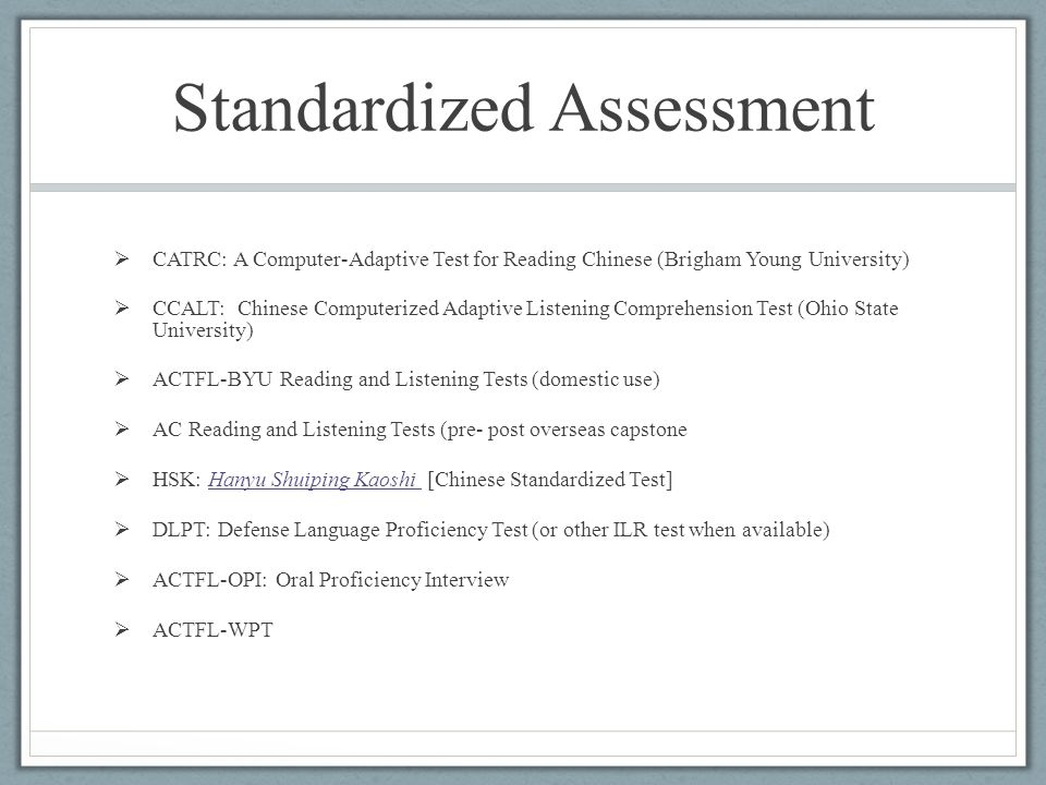 Standardized Assessment  CATRC: A Computer-Adaptive Test for Reading Chinese (Brigham Young University)  CCALT: Chinese Computerized Adaptive Listen