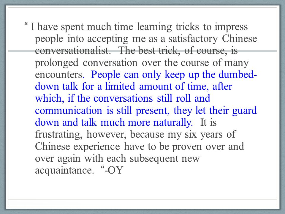 """ I have spent much time learning tricks to impress people into accepting me as a satisfactory Chinese conversationalist. The best trick, of course, i"