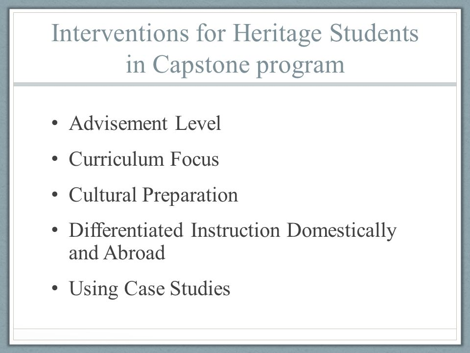 Interventions for Heritage Students in Capstone program Advisement Level Curriculum Focus Cultural Preparation Differentiated Instruction Domestically