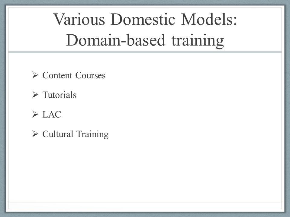 Various Domestic Models: Domain-based training  Content Courses  Tutorials  LAC  Cultural Training