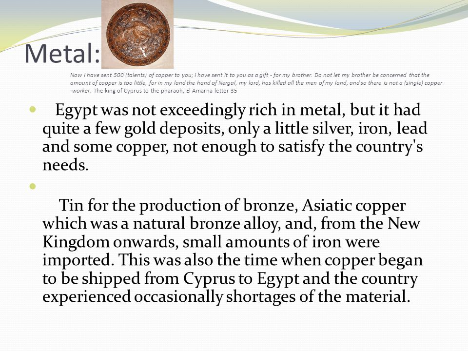 Metal: Now I have sent 500 (talents) of copper to you; I have sent it to you as a gift - for my brother.