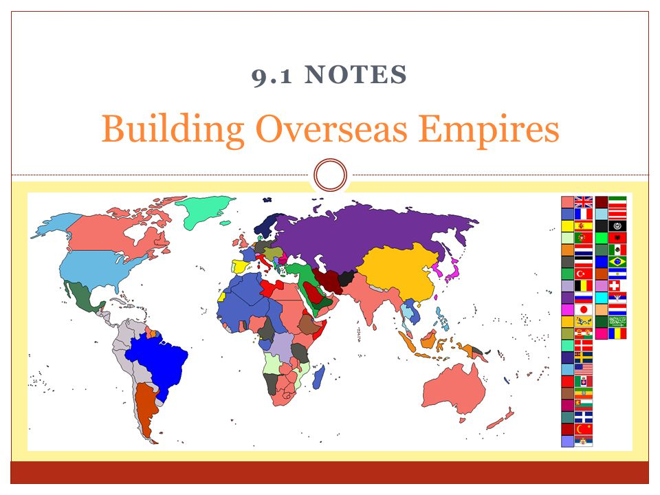 9.1 NOTES Building Overseas Empires