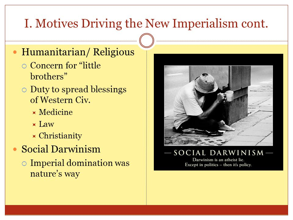 I.Motives Driving the New Imperialism cont.