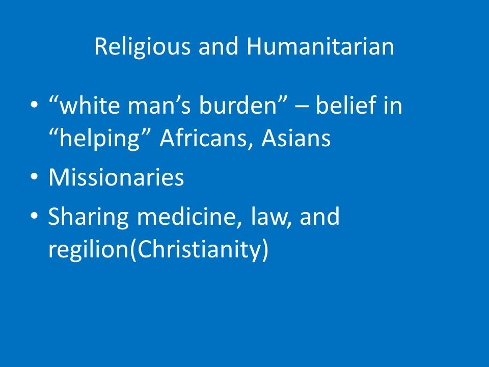 """Religious and Humanitarian """"white man's burden"""" – belief in """"helping"""" Africans, Asians Missionaries Sharing medicine, law, and regilion(Christianity)"""