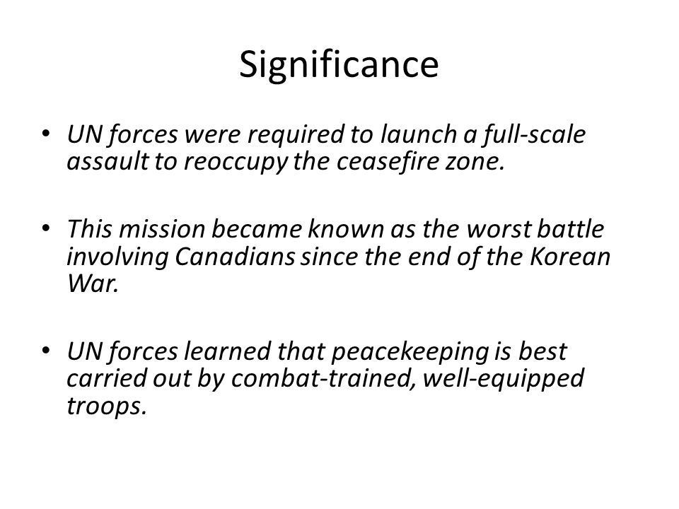 Significance UN forces were required to launch a full-scale assault to reoccupy the ceasefire zone.