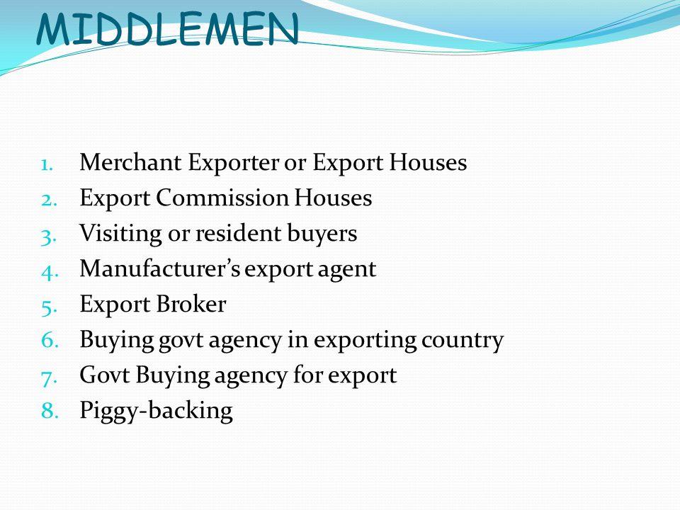 EXPORT MARKETING MIDDLEMEN 1. Merchant Exporter or Export Houses 2.