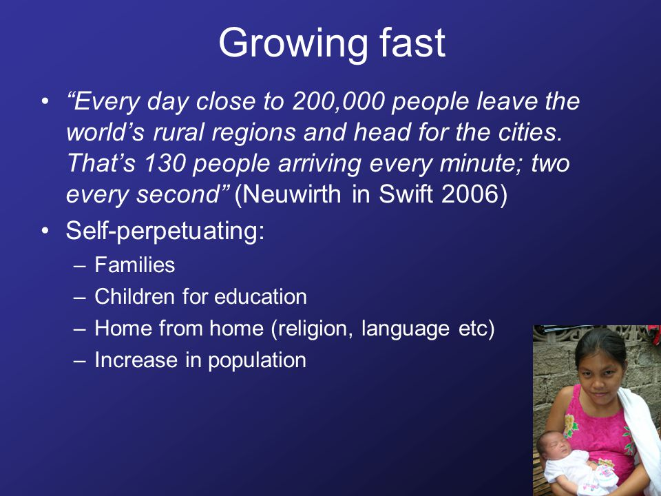 Growing fast Every day close to 200,000 people leave the world's rural regions and head for the cities.