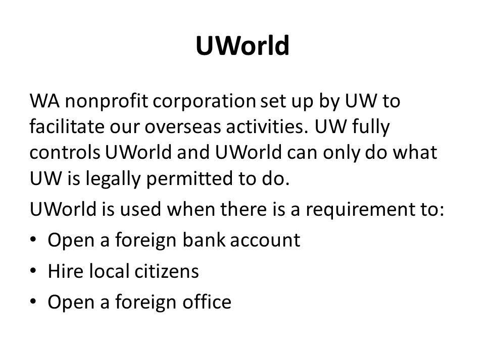 UWorld WA nonprofit corporation set up by UW to facilitate our overseas activities.