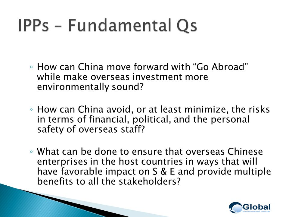 ◦ How can China move forward with Go Abroad while make overseas investment more environmentally sound.