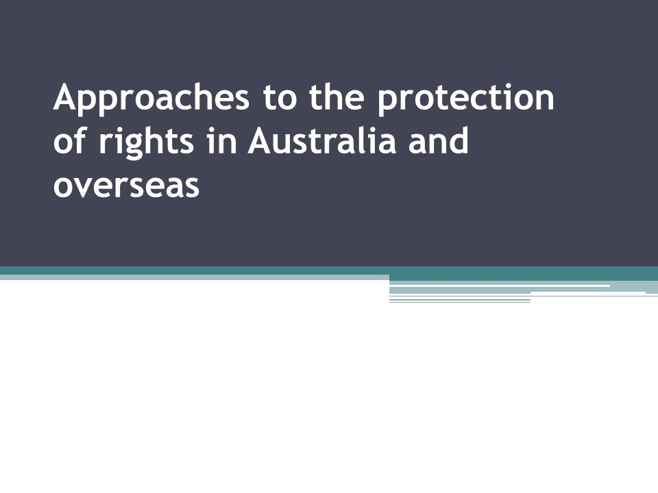 Approaches to the protection of rights in Australia and overseas