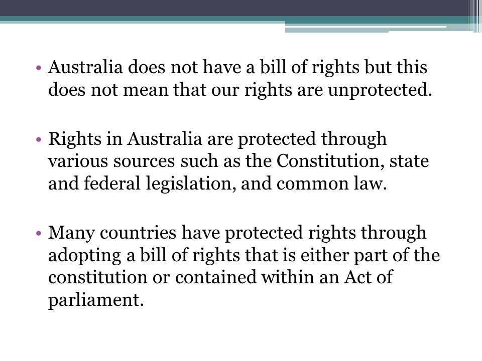 Australia does not have a bill of rights but this does not mean that our rights are unprotected.
