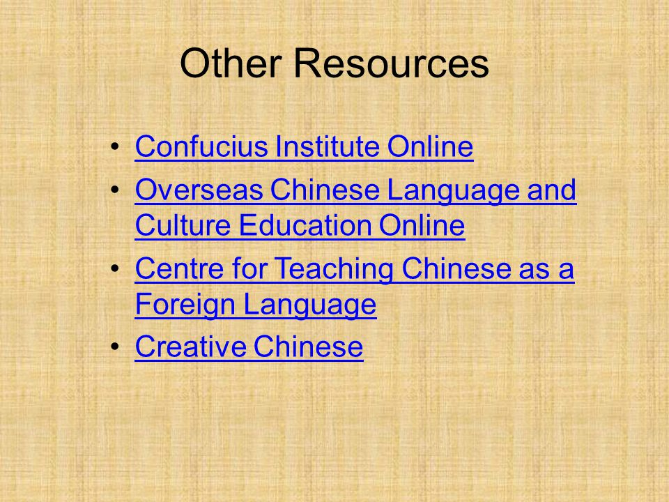 Other Resources Confucius Institute Online Overseas Chinese Language and Culture Education OnlineOverseas Chinese Language and Culture Education Online Centre for Teaching Chinese as a Foreign LanguageCentre for Teaching Chinese as a Foreign Language Creative Chinese