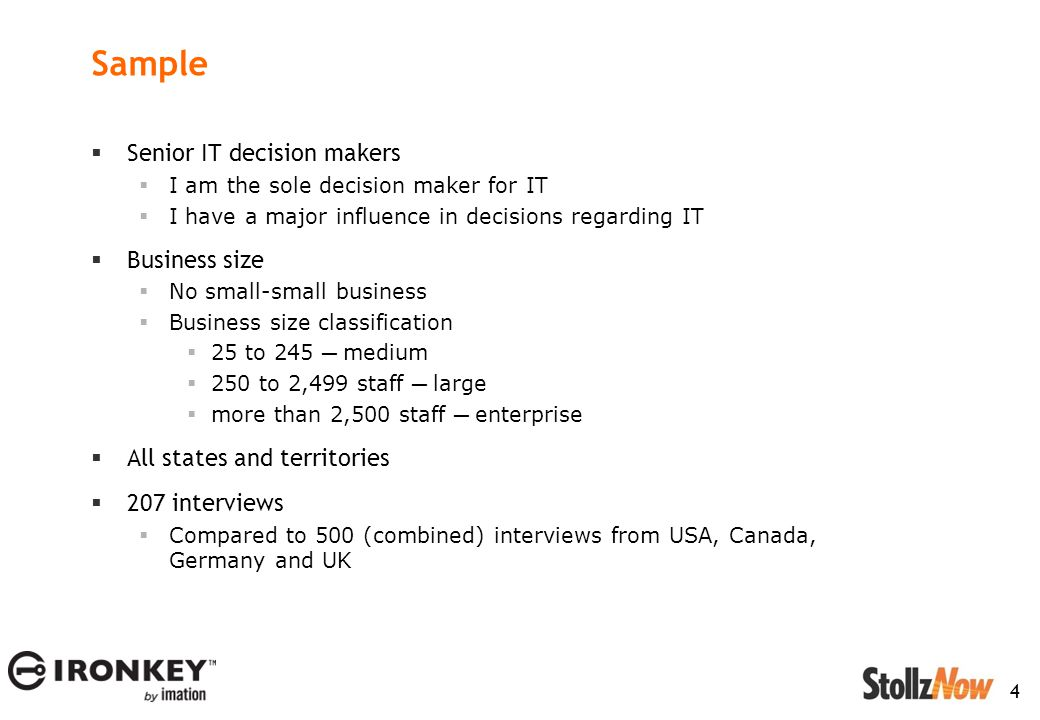 4 Sample  Senior IT decision makers  I am the sole decision maker for IT  I have a major influence in decisions regarding IT  Business size  No small-small business  Business size classification  25 to 245 ─ medium  250 to 2,499 staff ─ large  more than 2,500 staff ─ enterprise  All states and territories  207 interviews  Compared to 500 (combined) interviews from USA, Canada, Germany and UK