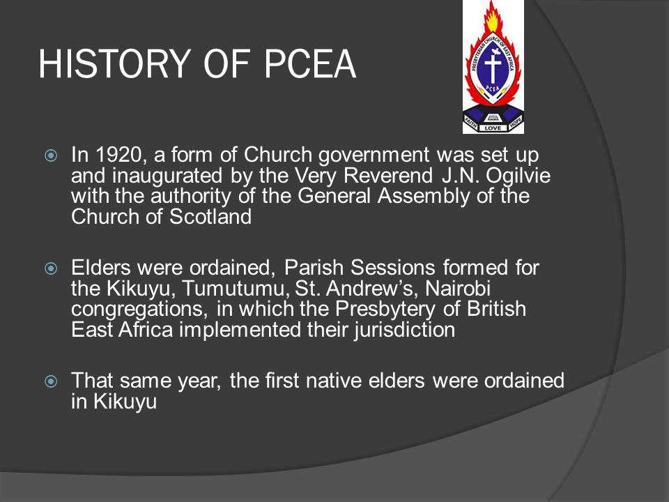 HISTORY OF PCEA  In 1920, a form of Church government was set up and inaugurated by the Very Reverend J.N.