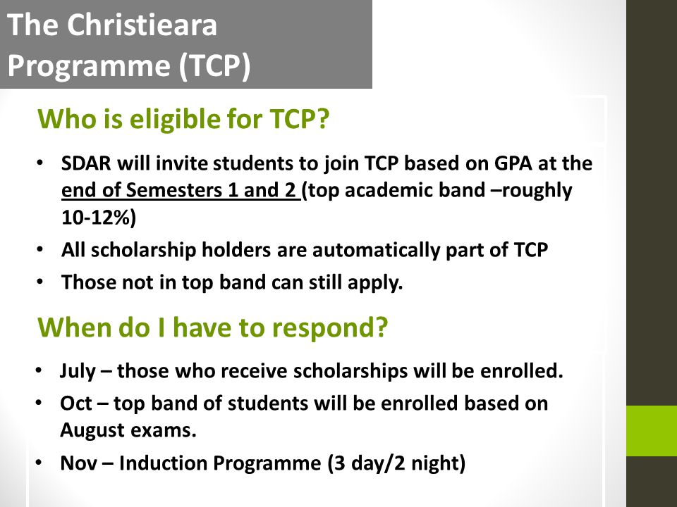 SDAR will invite students to join TCP based on GPA at the end of Semesters 1 and 2 (top academic band –roughly 10-12%) All scholarship holders are aut