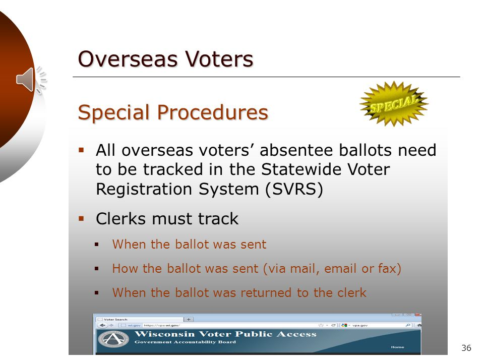 35  See manual(s) for further details on the administration and tracking of overseas ballots Special Procedures Military and Overseas Voting Manual and SVRS manual Overseas Voters