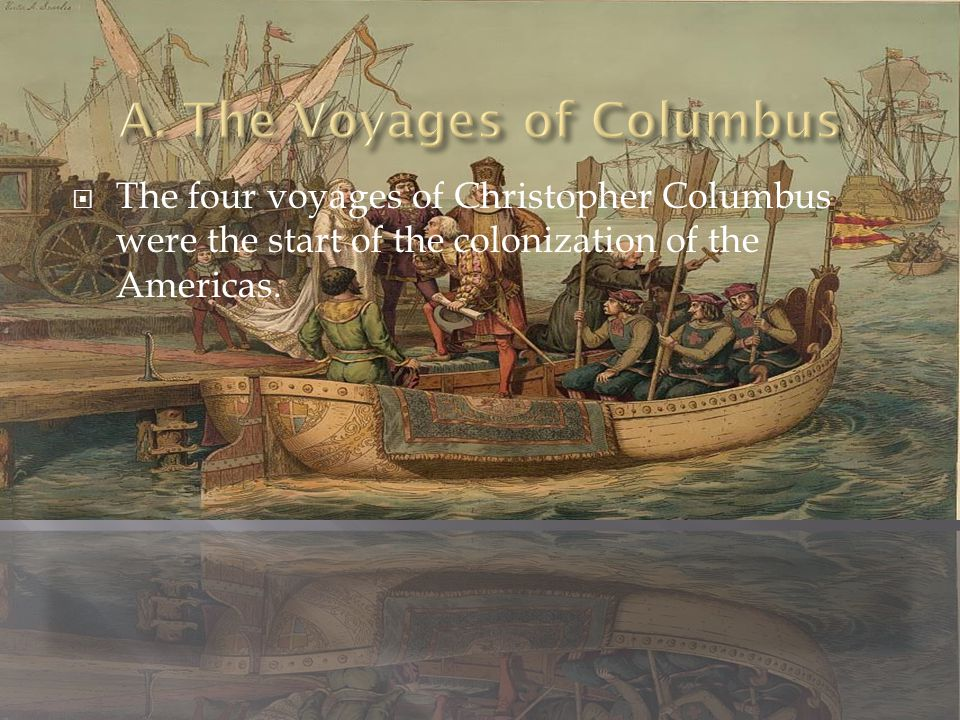  The four voyages of Christopher Columbus were the start of the colonization of the Americas.