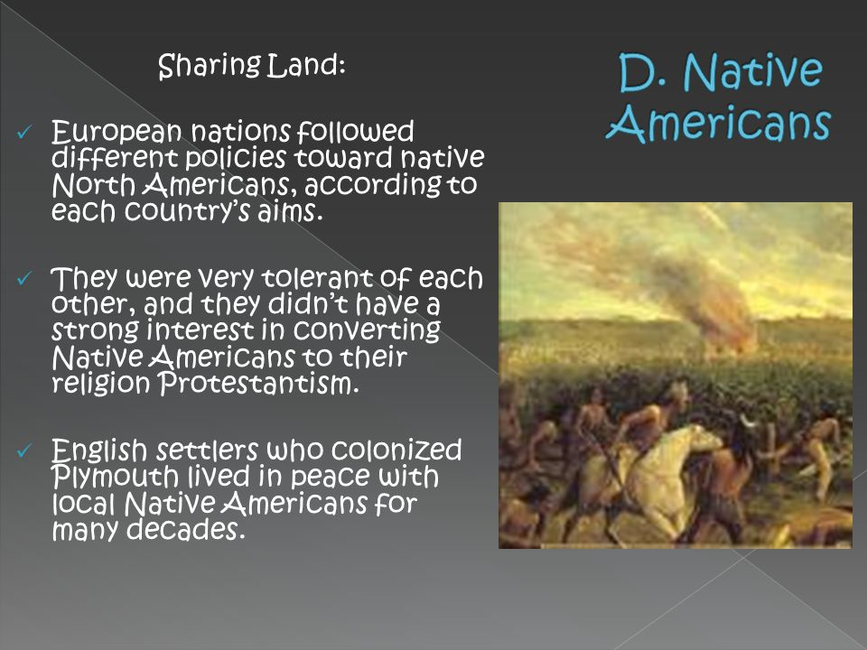 Sharing Land: European nations followed different policies toward native North Americans, according to each country's aims. They were very tolerant of