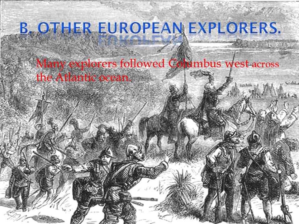  Many explorers followed Columbus west across the Atlantic ocean.