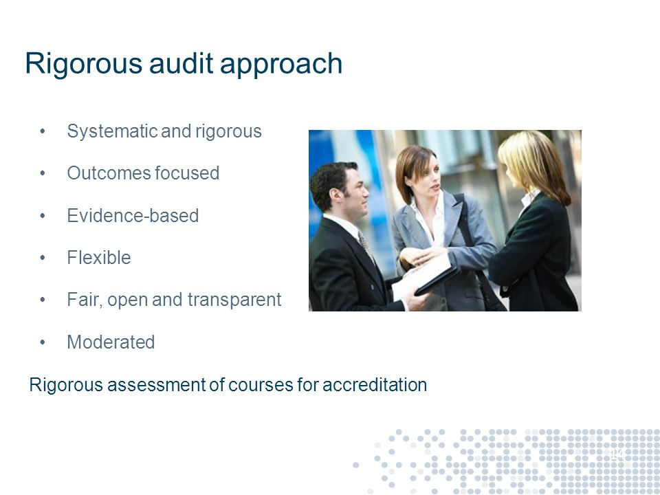 Rigorous audit approach Systematic and rigorous Outcomes focused Evidence-based Flexible Fair, open and transparent Moderated 14 Rigorous assessment of courses for accreditation