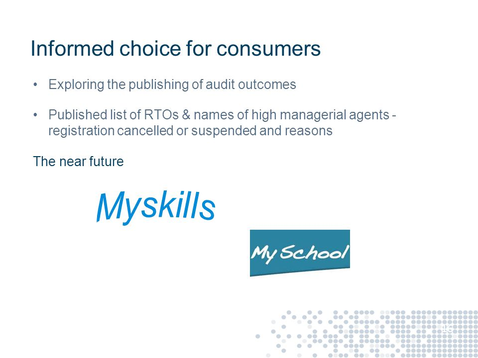 Informed choice for consumers Exploring the publishing of audit outcomes Published list of RTOs & names of high managerial agents - registration cancelled or suspended and reasons The near future 16