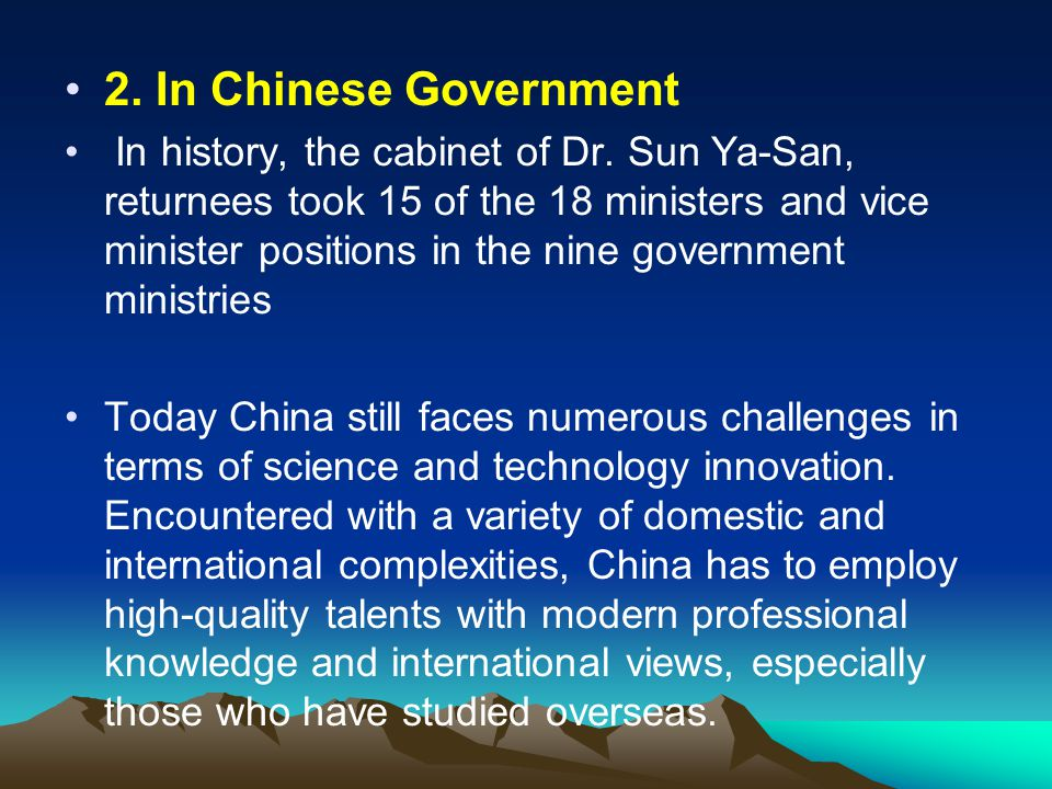 2. In Chinese Government In history, the cabinet of Dr. Sun Ya-San, returnees took 15 of the 18 ministers and vice minister positions in the nine gove