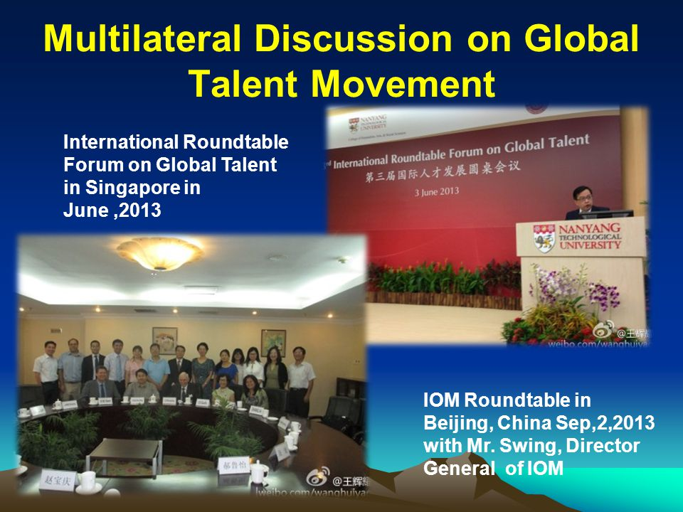 Multilateral Discussion on Global Talent Movement IOM Roundtable in Beijing, China Sep,2,2013 with Mr. Swing, Director General of IOM International Ro
