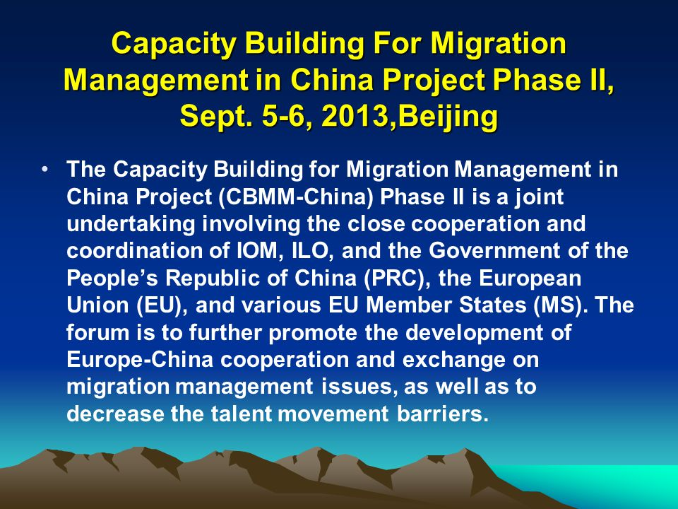 Capacity Building For Migration Management in China Project Phase II, Sept. 5-6, 2013,Beijing The Capacity Building for Migration Management in China