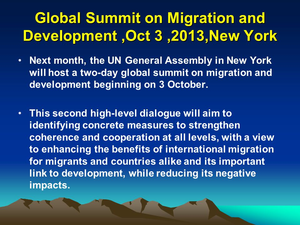 Global Summit on Migration and Development,Oct 3,2013,New York Next month, the UN General Assembly in New York will host a two-day global summit on mi