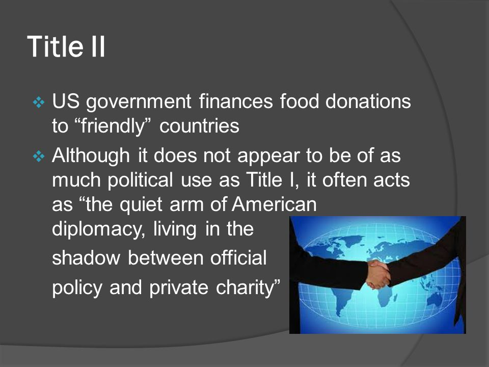 Conclusion  As long as food aid is left as part of US policy, it will be used to support US economic and political interests  Rarely does US policy even mean feeding hungry people  It is not a change in the food aid program that is required, but rather a fundamental change in the objectives of US foreign policy