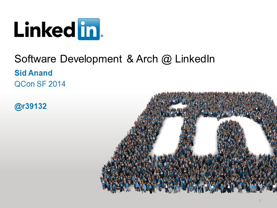 Software Development & Arch @ LinkedIn 1 Sid Anand QCon SF 2014 @r39132