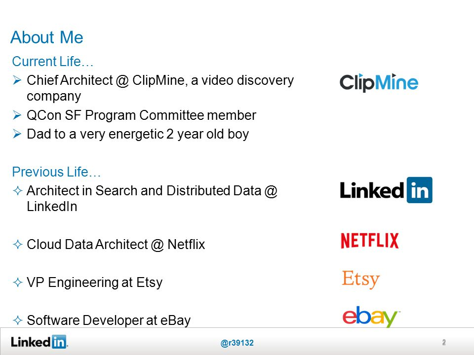 About Me 2 * Current Life…  Chief Architect @ ClipMine, a video discovery company  QCon SF Program Committee member  Dad to a very energetic 2 year old boy Previous Life…  Architect in Search and Distributed Data @ LinkedIn  Cloud Data Architect @ Netflix  VP Engineering at Etsy  Software Developer at eBay @r39132 2