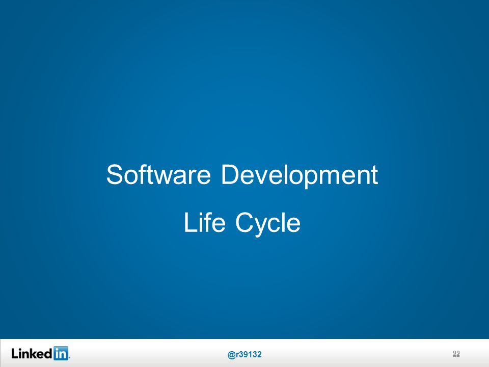 Software Development Life Cycle 22 @r39132 22