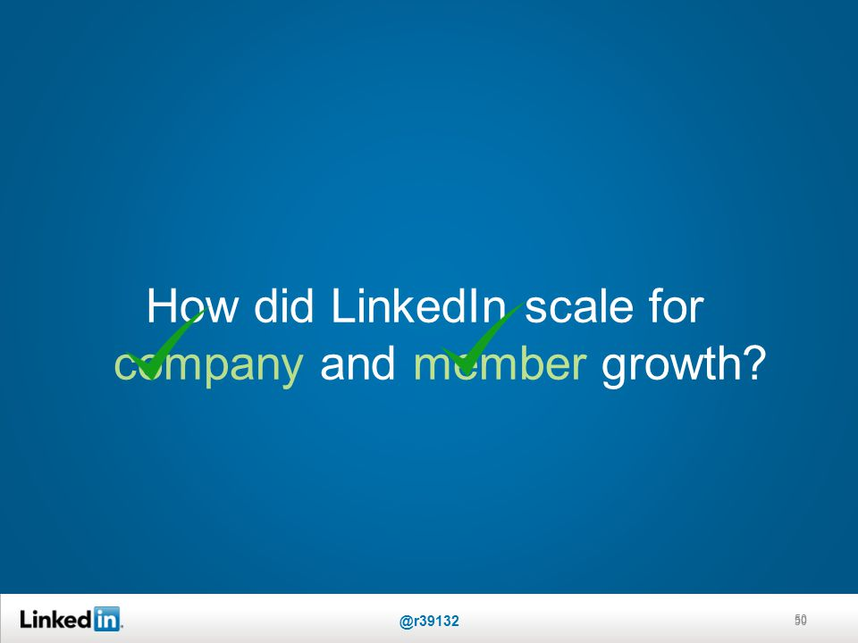 How did LinkedIn scale for company and member growth 50 @r39132 50