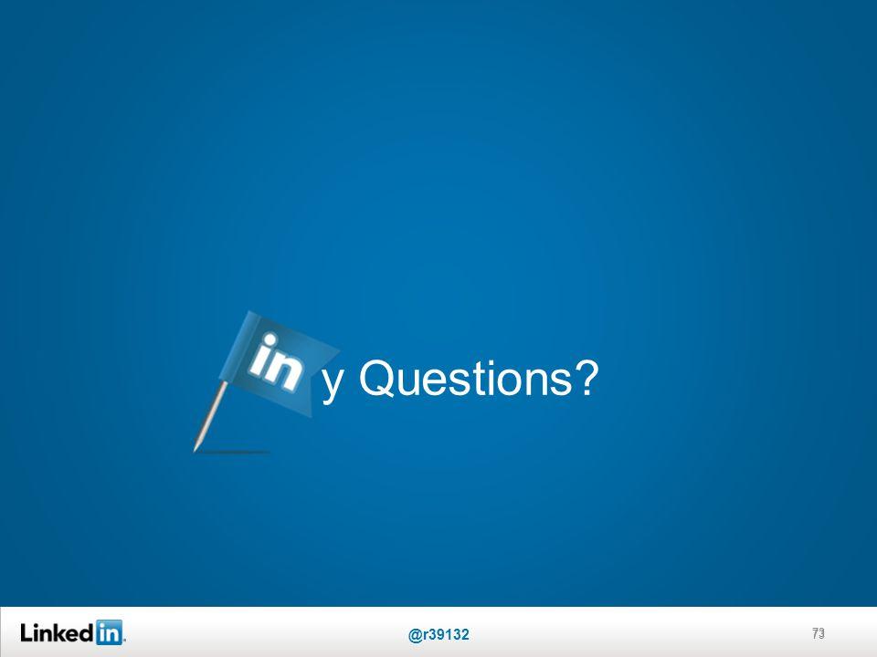 y Questions? 73 @r39132 73